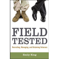 Field Tested: Recruiting, Managing, and Retaining Veterans (BOK)