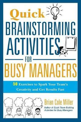 Quick Brainstorming Activities for Busy Managers: 50 Exercises to Spark Your Team's Creativity and G (BOK)