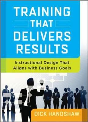 Training That Delivers Results: Instructional Design That Al (BOK)