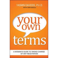 Your Own Terms: A Womans Guide to Taking Charge of Any Negot (BOK)