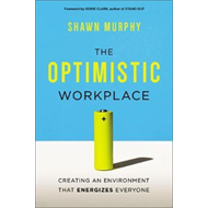 Optimistic Workplace: Creating an Environment That Energizes (BOK)