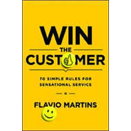 Win the Customer: 70 Simple Rules for Sensational Service (BOK)