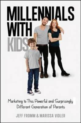 Millennials with Kids: Marketing to This Powerful and Surpri (BOK)
