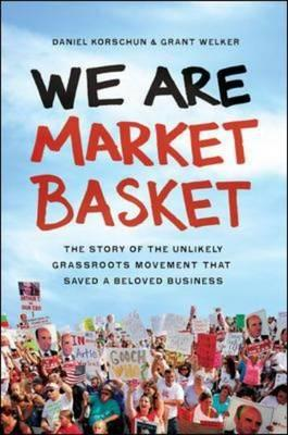 We Are Market Basket: The Story of the Unlikely Grassroots M (BOK)