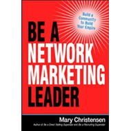 Be a Network Marketing Leader: Build a Community to Build Yo (BOK)