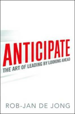 Anticipate: The Art of Leading by Looking Ahead (BOK)