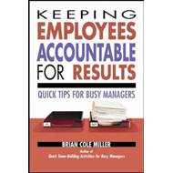 Keeping Employees Acountable for Results: Quick Tips for Busy Managers (BOK)