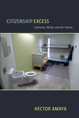 Citizenship Excess: Latino/as, Media, and the Nation (BOK)