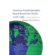 American Constitutionalism Heard Round the World, 1776-1989: A Global Perspective (BOK)