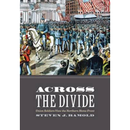 Across the Divide: Union Soldiers View the Northern Home Front (BOK)