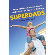 Superdads: How Fathers Balance Work and Family in the 21st Century (BOK)