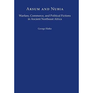 Aksum and Nubia: Warfare, Commerce, and Political Fictions in Ancient Northeast Africa (BOK)