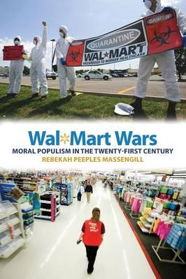 Wal-Mart Wars: Moral Populism in the Twenty-First Century (BOK)