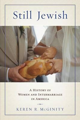 Still Jewish: A History of Women and Intermarriage in America (BOK)