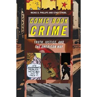 Comic Book Crime: Truth, Justice, and the American Way (BOK)