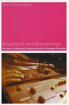 Copyrights and Copywrongs: The Rise of Intellectual Property and How it Threatens Creativity (BOK)
