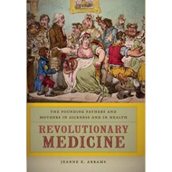 Revolutionary Medicine: The Founding Fathers and Mothers in Sickness and in Health (BOK)