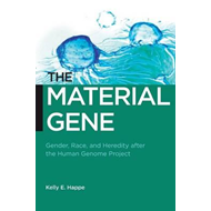 The Material Gene: Gender, Race, and Heredity After the Human Genome Project (BOK)