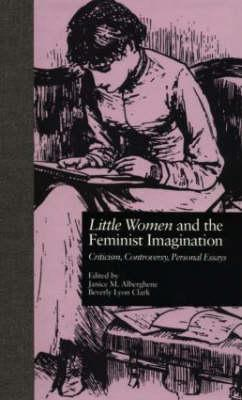 """Little Women"" and the Feminist Imagination: Criticism, Controversy, Personal Essays (BOK)"