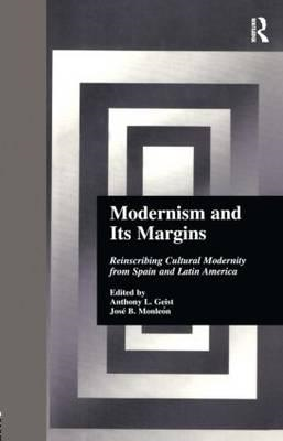 Modernism and Its Margins: Reinscribing Cultural Modernity from Spain and Latin America (BOK)