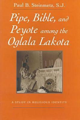 Pipe, Bible, and Peyote Among the Oglala Lakota (BOK)