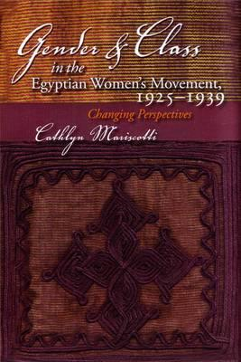 Gender and Class in the Egyptian Women's Movement, 1925-1939: Changing Perspectives (BOK)