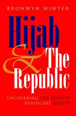 Hijab and the Republic: Uncovering the French Headscarf Debate (BOK)