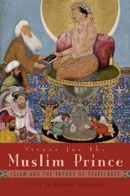 Mirror for the Muslim Prince: Islam and the Theory of Statecraft (BOK)