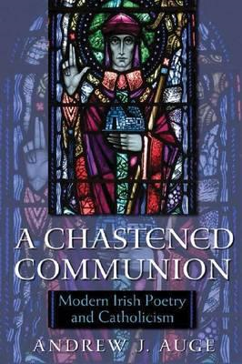 A Chastened Communion: Modern Irish Poetry and Catholicism (BOK)