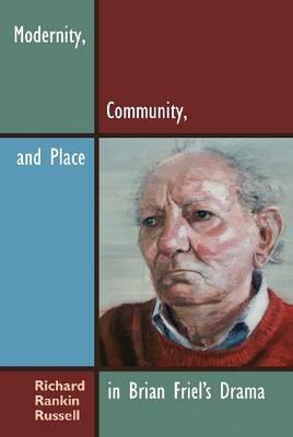 Modernity, Community, and Place in Brian Friel's Drama (BOK)