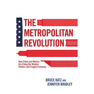 The Metropolitan Revolution: How Cities and Metros Are Fixing Our Broken Politics and Fragile Econom (BOK)