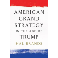 American Grand Strategy in the Age of Trump (BOK)