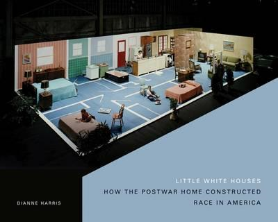 Little White Houses: How the Postwar Home Constructed Race in America (BOK)