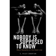 Nobody is Supposed to Know: Black Sexuality on the Down Low (BOK)