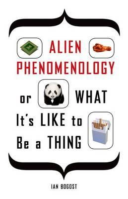Alien Phenomenology, or What it's Like to be a Thing (BOK)