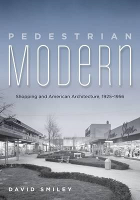 Pedestrian Modern: Shopping and American Architecture, 1925-1956 (BOK)