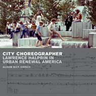 City Choreographer: Lawrence Halprin in Urban Renewal America (BOK)