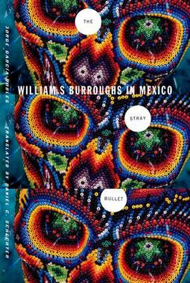 The Stray Bullet: William S. Burroughs in Mexico (BOK)