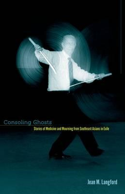 Consoling Ghosts: Stories of Medicine and Mourning from Southeast Asians in Exile (BOK)