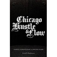 Chicago Hustle and Flow: Gangs, Gangsta Rap, and Social Class (BOK)