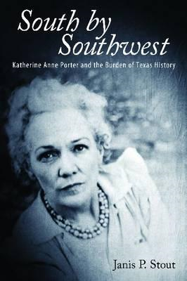South by Southwest: Katherine Anne Porter and the Burden of Texas History (BOK)