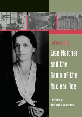 Lise Meitner and the Dawn of the Nuclear Age (BOK)