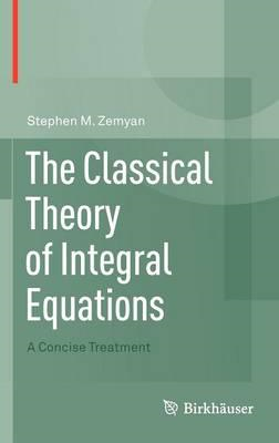 The Classical Theory of Integral Equations: A Concise Treatment (BOK)