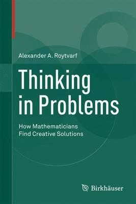 Thinking in Problems: How Mathematicians Find Creative Solutions (BOK)