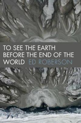 To See the Earth Before the End of the World (BOK)