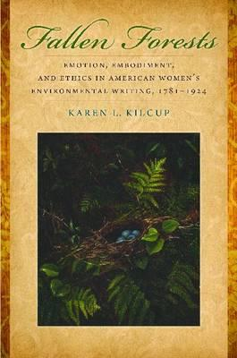 Fallen Forests: Emotion, Embodiment, and Ethics in American Women's Environmental Writing, 1781-1924 (BOK)