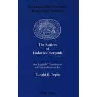 The Satires of Lodovico Sergardi: An English Translation and Introduction by Ronald E. Pepin (BOK)