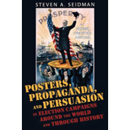 Posters, Propaganda, and Persuasion in Election Campaigns Ar (BOK)