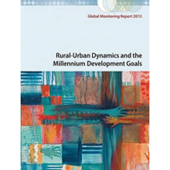 Global Monitoring Report: Rural-Urban Dynamics and the Millennium Development Goals: 2013 (BOK)