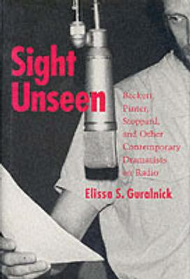 Sight Unseen: Beckett, Pinter, Stoppard and Other Contemporary Dramatists on Radio (BOK)